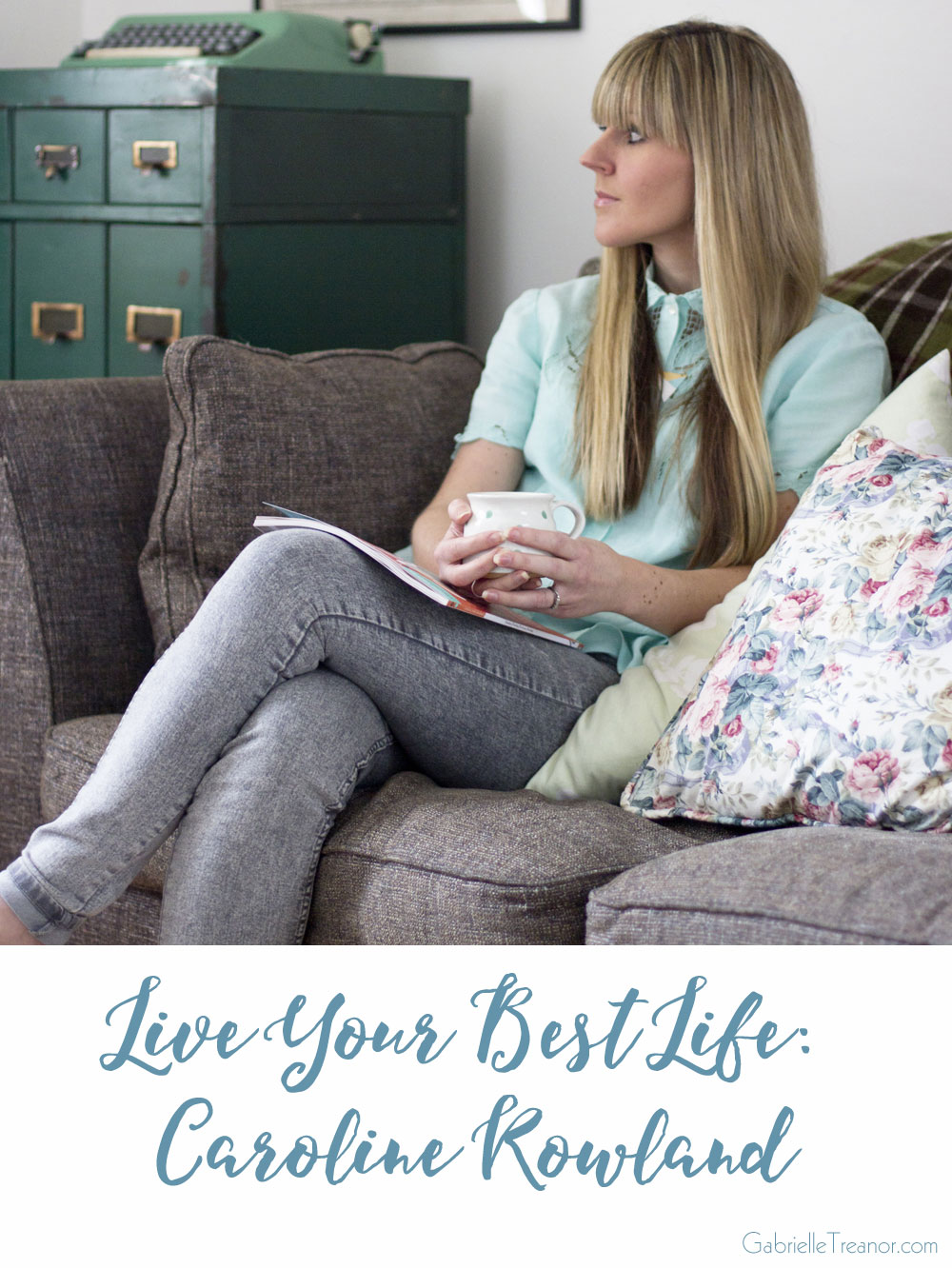 Live Your Best Life interview with 91 Magazine's Caroline Rowland GabrielleTreanor.com