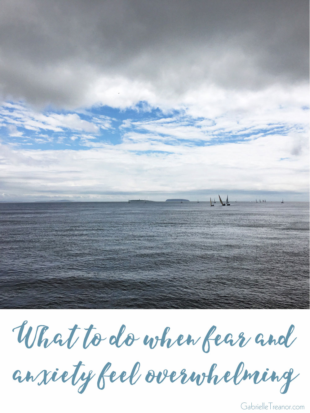 Tips for how to deal with fear and anxiety when they feel overwhelming GabrielleTreanor.com