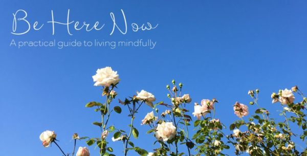 Be Here Now – a practical guide to living mindfully is open now