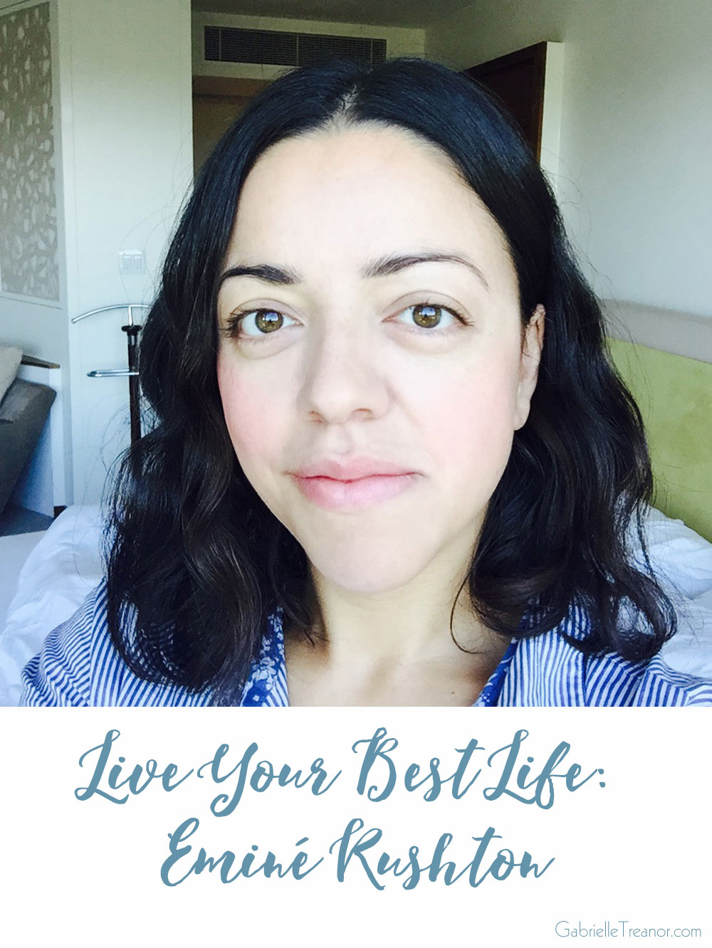 Live Your Best Life interview with Psychologies Magazine's Eminé Ruston GabrielleTreanor.com