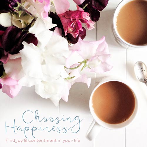 Choosing Happiness - find joy & contentment in your life