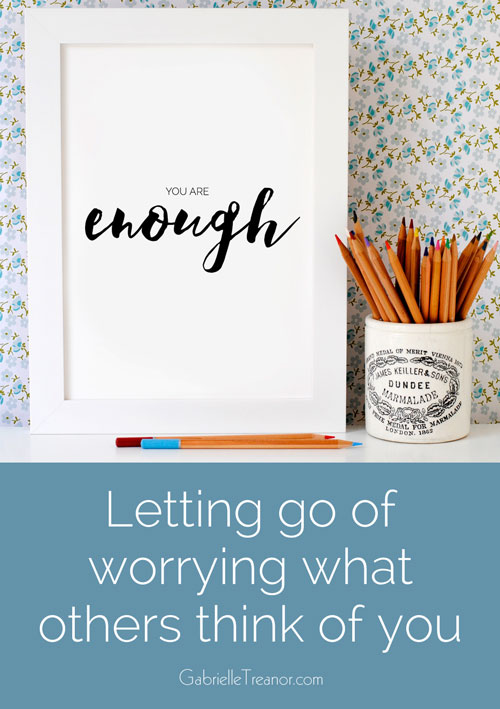 Let go of worrying what others think of you